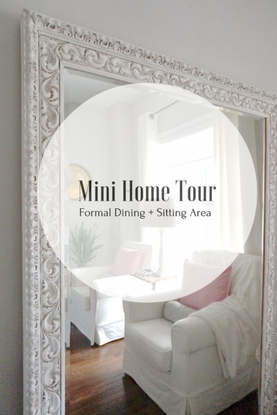 Mini Home Tour: Formal Dining + Sitting Area